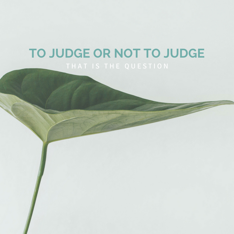 To Judge or Not to Judge: That is the Question
